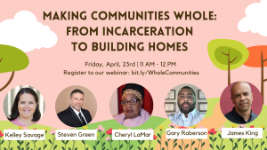 Making Communities Whole: From Incarceration to Building Homes @ Online